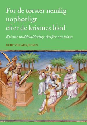 For de tørster nemlig uophørligt efter de kristnes blod af Kurt Villads Jensen