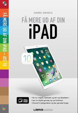 Bog, hæftet iPad iOS 10 - Få mere ud af din iPad af Daniel Riegels