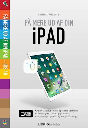 Få mere ud af din iPad – iOS 10 af Daniel Riegels