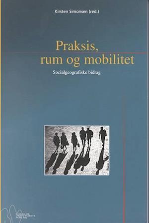 Praksis, rum og mobilitet af K Simonsen