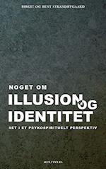 Noget om illusion og identitet. set i et psykospirituelt perspektiv af Bent Strandbygaard, Birgit