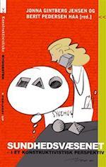 Sundhedsvæsenet i et konstruktivistisk perspektiv (Unge Pædagogers serie, nr. 97)