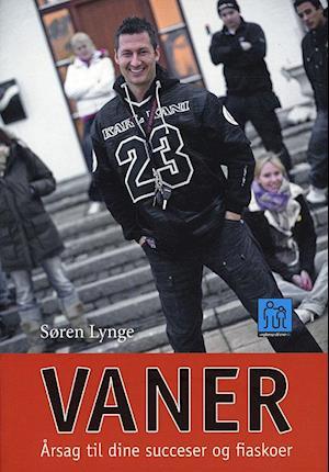 Vaner - årsag til dine succeser og fiaskoer af Søren Lynge