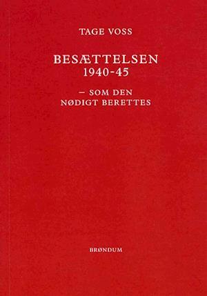 Besættelsen 1940-45 som den nødigt berettes af Tage Voss