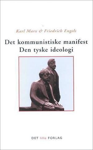 Det kommunistiske manifest - Den tyske ideologi af Karl Marx