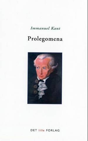 Prolegomena. til enhver fremtidig metafysik, der skal kunne fremtræde som videnskab af Immanuel Kant