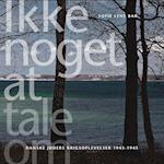 Ikke noget at tale om. danske jøders krigsoplevelser 1943-1945