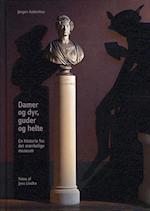 Damer og dyr, guder og helte af Jørgen Aabenhus