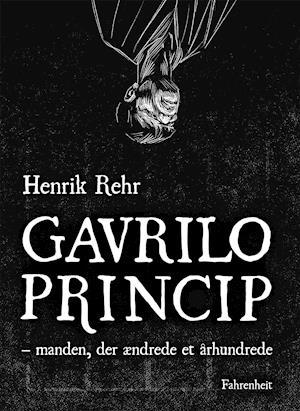Gavrilo Princip af Henrik Rehr