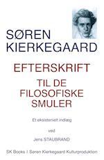 SØREN KIERKEGAARD Efterskrift til de filosofiske smuler, ved Jens Staubrand