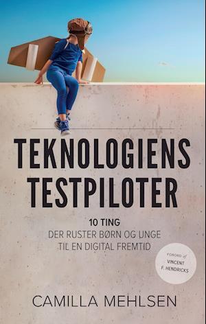 Teknologiens testpiloter – 10 ting, der ruster børn og unge til en digital fremtid af Camilla Mehlsen