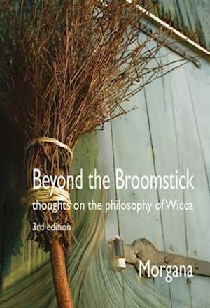 Beyond the Broomstick: Thoughts on the Philosophy of Wicca af Morgana Sythove