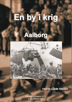 En by i krig - Aalborg af Henrik Gjøde Nielsen