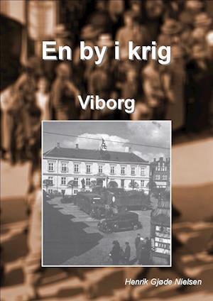En by i krig - Viborg af Henrik Gjøde Nielsen