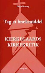 Tag et Brækmiddel - Kierkegaards Kirkekritik