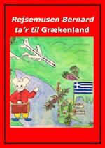 Rejsemusen Bernard ta'r til Grækenland af Marian Frederiksen