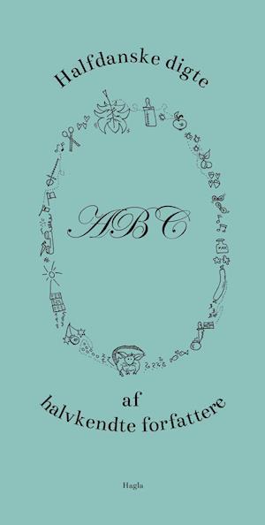 Halfdanske digte af halvkendte forfattere af Kirsten Nørgaard, Michael Dyst, Sara Hauge