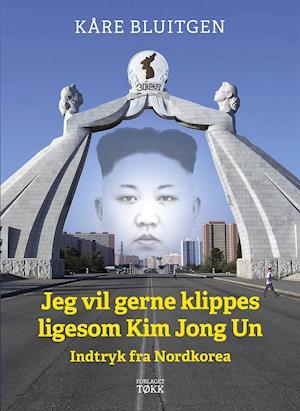 Bog, hæftet Jeg vil gerne klippes ligesom Kim Jong Un af Kåre Bluitgen
