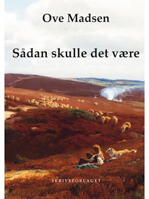 Sådan skulle det være af Ove Madsen