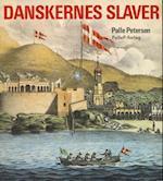 DANSKERNES SLAVER - fra Guldkysten til Dansk Vestindien af Palle Petersen