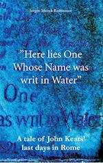 Here lies one whose Name was writ in Water af Jørgen Munck Rasmussen