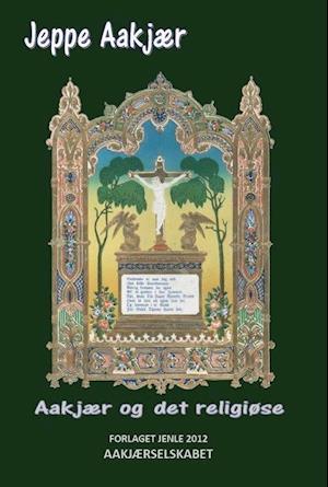 Aakjær og det religiøse af Jeppe Aakjær