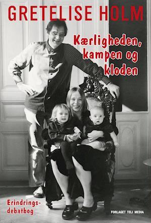 Kærligheden, kampen og kloden af Gretelise Holm