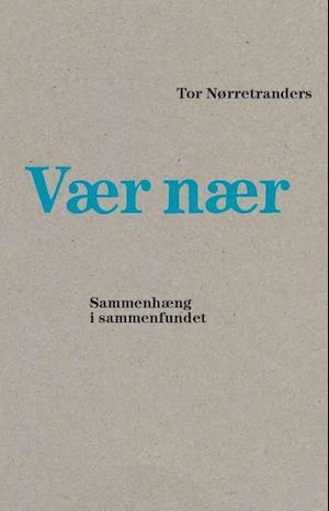 Vær nær af Tor Nørretranders