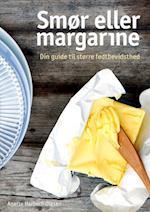 Smør eller Margarine - din guide til større fedtbevidsthed