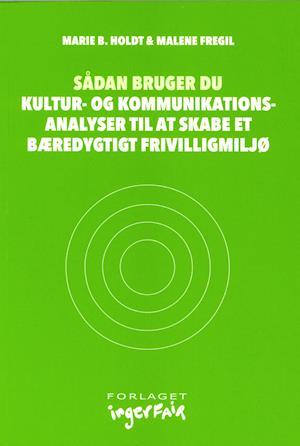 Bog, hæftet Sådan bruger du kultur- og kommunikationsanalyser til at skabe et bæredygtigt frivilligmiljø af Malene Fregil, Marie B. Holdt