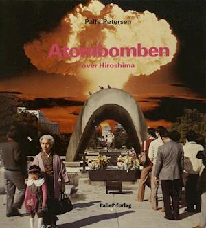 ATOMBOMBEN OVER HIROSHIMA af Palle Petersen