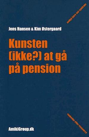 Kunsten (ikke?) at gå på pension af Jens Hansen, Kim Østergaard