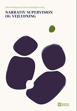 Narrativ supervision og vejledning af Anette Holmgren, Allan Holmgren, John Winslade