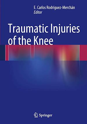 Traumatic Injuries of the Knee af E. Carlos Rodriguez-Merchan