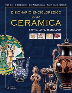 Dizionario Enciclopedico Della Ceramica af Gian Paolo Emiliani, Pier Giorgio Burzacchini, Maria Grazia Morganti