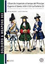 L'Esercito Imperiale Al Tempo del Principe Eugenio Di Savoia 1690-1720 - La Fanteria Vol. 3