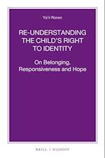 Re-Understanding the Child S Right to Identity (NIJHOFF Law Specials, nr. 92)