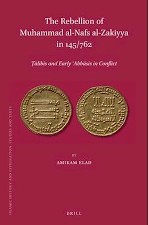 The Rebellion of Mu Ammad Al-Nafs Al-Zakiyya in 145/762 af Amikam Elad