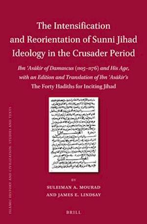 The Intensification and Reorientation of Sunni Jihad Ideology in the Crusader Period af James Lindsay, Suleiman Mourad