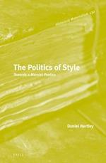 The Politics of Style (Historical Materialism Book)