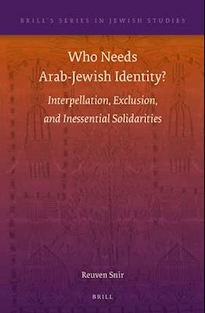 Who Needs Arab-Jewish Identity? af Reuven Snir