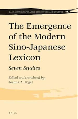 The Emergence of the Modern Sino-Japanese Lexicon af Joshua A. Fogel