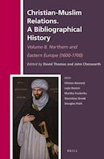 Christian-Muslim Relations. a Bibliographical History Volume 8. Northern and Eastern Europe (1600-1700) (History of Christian Muslim Relations Christian Muslim Rel, nr. 29)