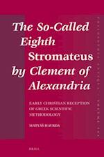 The So-called Eighth Stromateus by Clement of Alexandria (Philosophia Antiqua)