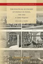 The Political Economy of Indigo in India, 1580-1930 (European Expansion and Indigenous Response)