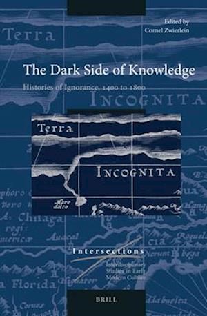 The Dark Side of Knowledge af Cornel Zwierlein