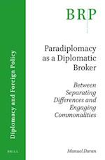 Paradiplomacy As a Diplomatic Broker (Brill Research Perspectives)