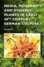 Media, Modernity and Dynamic Plants in Early 20th Century German Culture (Critical Plant Studies)