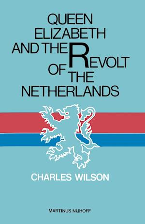 Queen Elizabeth and the Revolt of the Netherlands af Charles Wilson