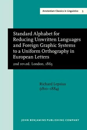 Standard Alphabet for Reducing Unwritten Languages and Foreign Graphic Systems to a Uniform Orthography in European Letters (2nd rev.ed. London, 1863) af Richard Lepsius